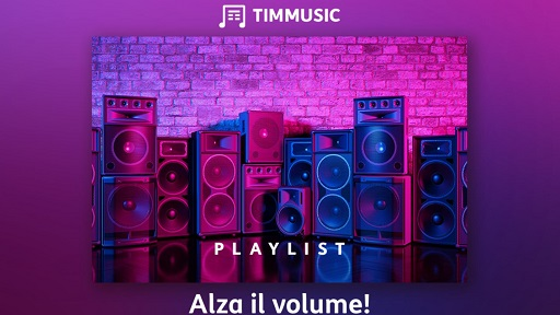Canzoni alza volume playlist TIMMUSIC